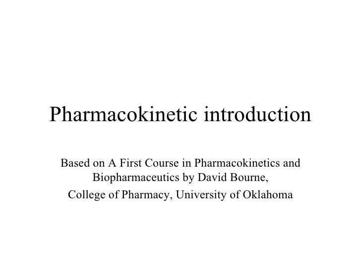 Pharmacokinetic introduction Based on A First Course in Pharmacokinetics and Biopharmaceutics by David Bourne, College of ...