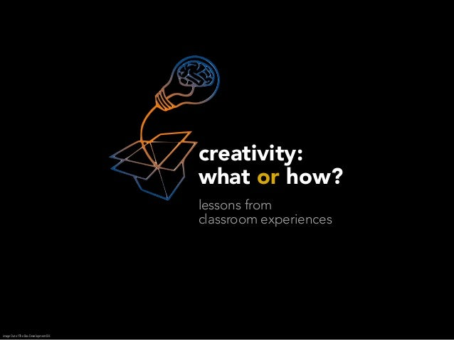creativity:                                        what or how?                                        lessons from       ...
