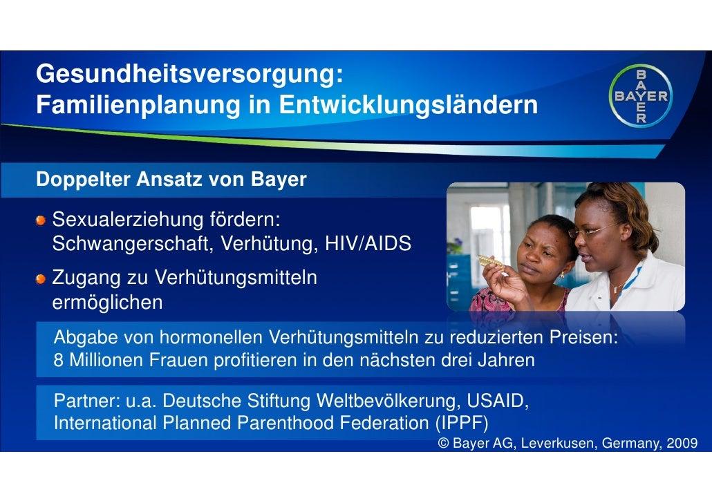 Gesundheitsversorgung: Familienplanung in Entwicklungsländern  Doppelter Ansatz von Bayer  Sexualerziehung fördern:  Schwa...