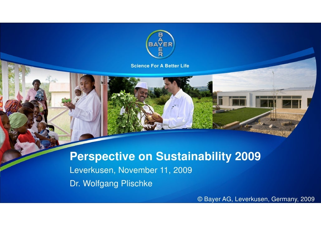 Science For A Better Life     Perspective on Sustainability 2009 Leverkusen, November 11, 2009 Dr. Wolfgang Plischke      ...