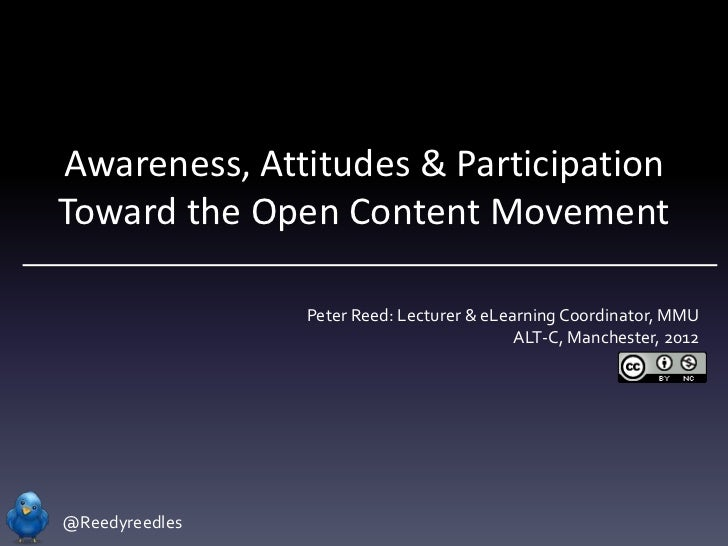 Awareness, Attitudes & ParticipationToward the Open Content Movement                Peter Reed: Lecturer & eLearning Coord...