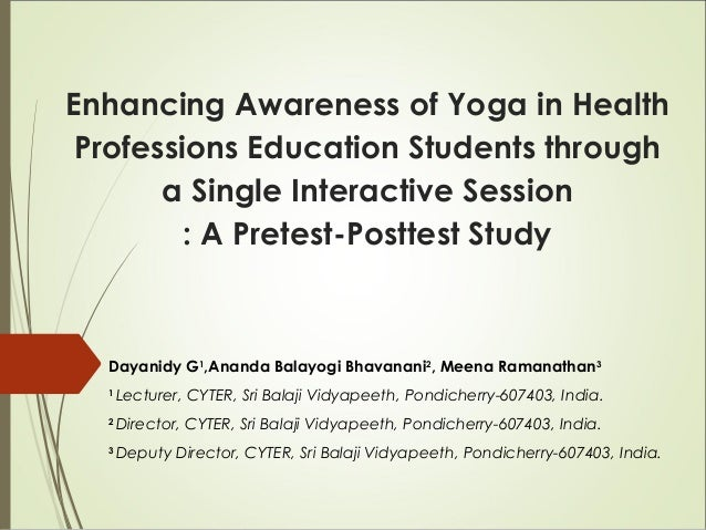 Enhancing Awareness of Yoga in Health Professions Education Students through a Single Interactive Session : A Pretest-Post...