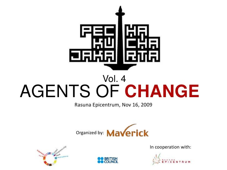 Vol. 4<br />AGENTS OF CHANGE<br />Rasuna Epicentrum, Nov 16, 2009<br />Organized by:<br />In cooperation with:<br />
