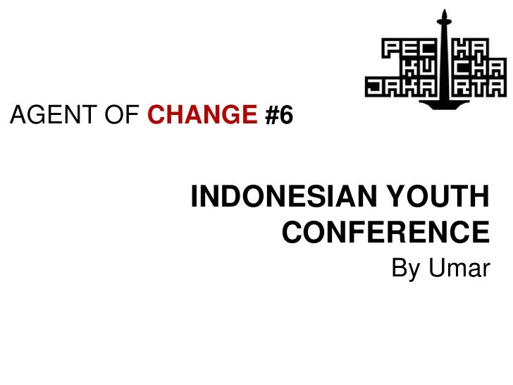 AGENT OF CHANGE #6<br />INDONESIAN YOUTH CONFERENCE<br />By Umar<br />