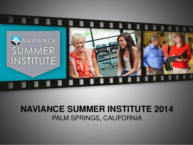 NAVIANCE SUMMER INSTITUTE 2014 PALM SPRINGS, CALIFORNIA