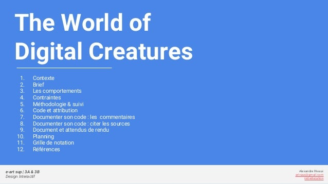 The World of Digital Creatures 1. Contexte 2. Brief 3. Les comportements 4. Contraintes 5. Méthodologie & suivi 6. Code et...