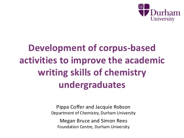 Development of corpus-based  activities to improve the academic  writing skills of chemistry  undergraduates  Pippa Coffer...