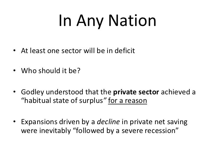 The Private Sector Cannot Create Its       Own Net Financial Assets• Assets and liabilities cancel each other out   – Loan...