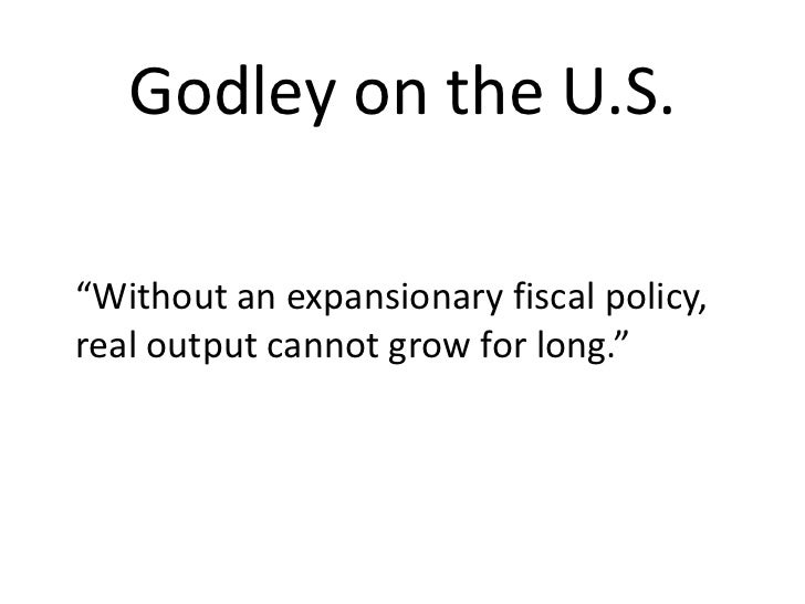 """Godley on the U.S.""""Without an expansionary fiscal policy,real output cannot grow for long."""""""