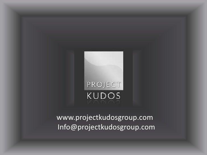 www.projectkudosgroup.com<br />Info@projectkudosgroup.com<br />