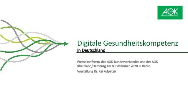 Digitale Gesundheitskompetenz in Deutschland Pressekonferenz des AOK-Bundesverbandes und der AOK Rheinland/Hamburg am 8. D...
