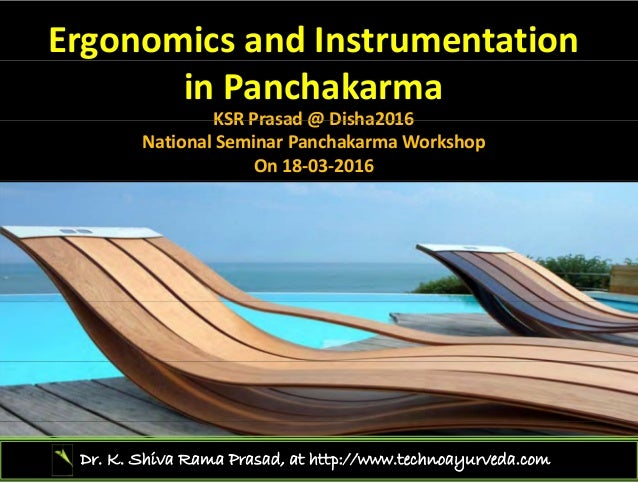 Ergonomics and Instrumentation  in Panchakarma KSR Prasad @ Disha2016KSR Prasad @ Disha2016 National Seminar Panchakarma W...