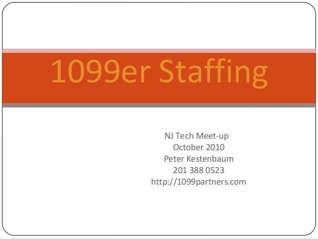 NJ Tech Meet-up October 2010 Peter Kestenbaum 201 388 0523 http://1099partners.com 1099er Staffing