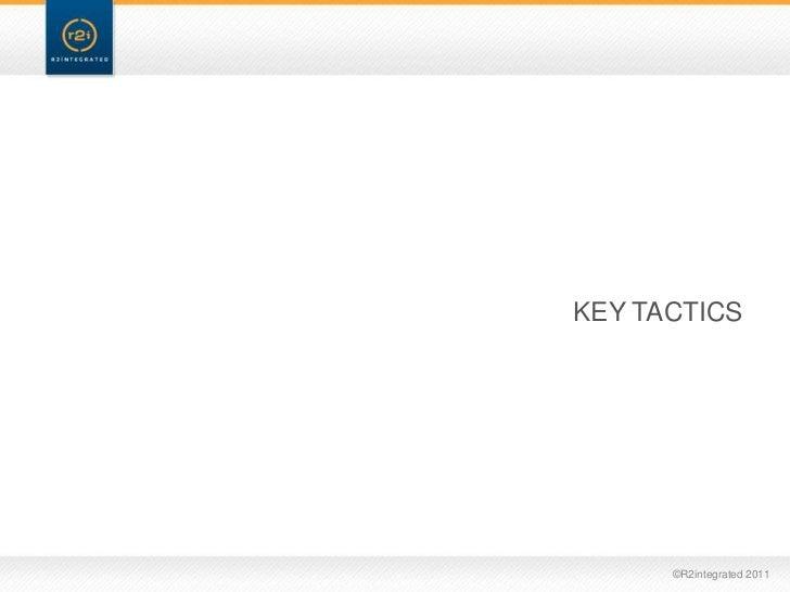 KEY TACTICS      ©R2integrated 2011