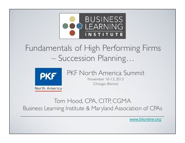 Fundamentals of High Performing Firms – Succession Planning…	  PKF North America Summit	  November 10-13, 2013	  Chicago, ...