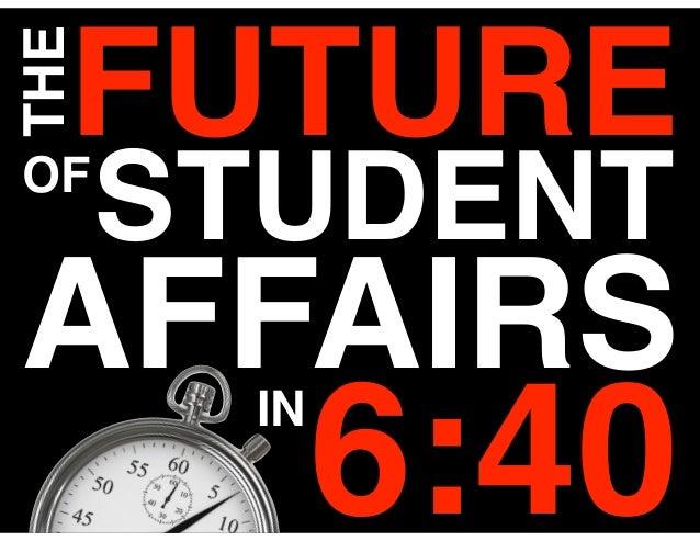 FUTURETHEOF      STUDENTAFFAIRSIN            6:40
