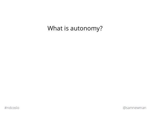 @samnewman#ndcoslo What is autonomy?