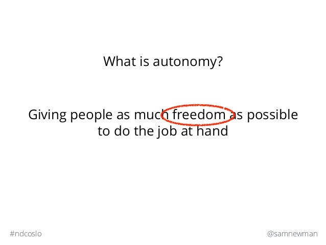 @samnewman#ndcoslo What is autonomy? Giving people as much freedom as possible to do the job at hand