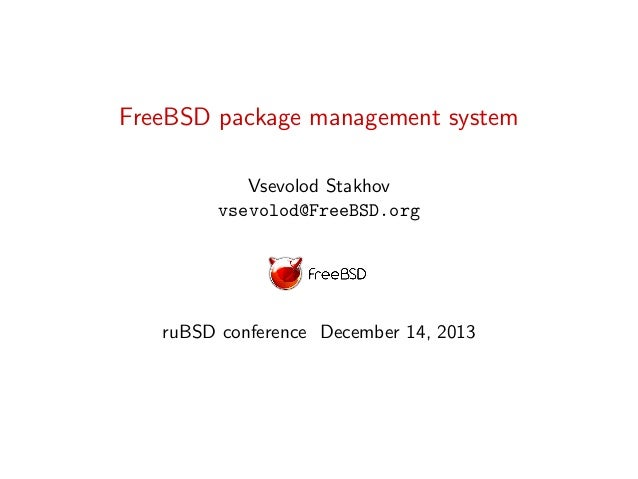 FreeBSD package management system Vsevolod Stakhov vsevolod@FreeBSD.org  ruBSD conference December 14, 2013