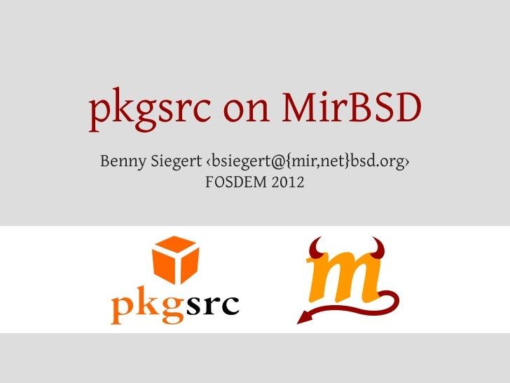 pkgsrc on MirBSDBenny Siegert ‹bsiegert@{mir,net}bsd.org›              FOSDEM 2012