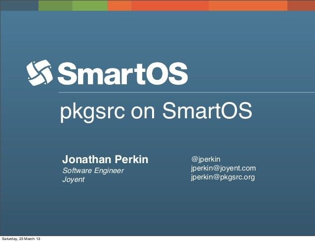 pkgsrc on SmartOS                        Jonathan Perkin     @jperkin                        Software Engineer   jperkin@j...