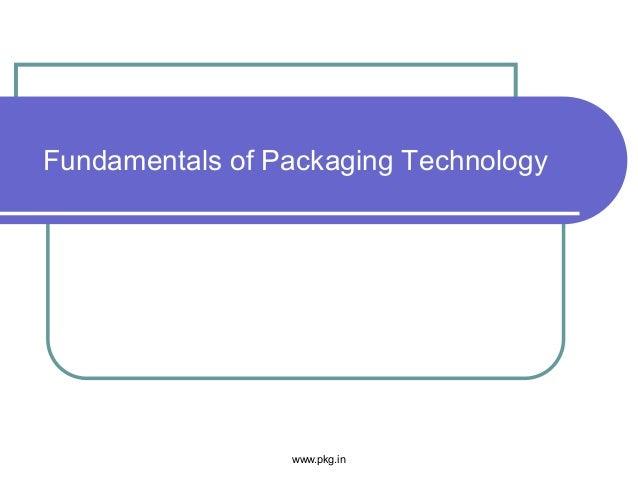 Fundamentals of Packaging Technology www.pkg.in