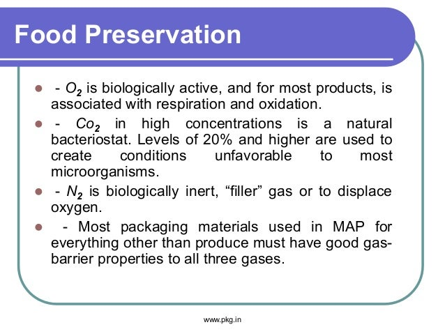 Food Preservation  - O2 is biologically active, and for most products, is associated with respiration and oxidation.  - ...