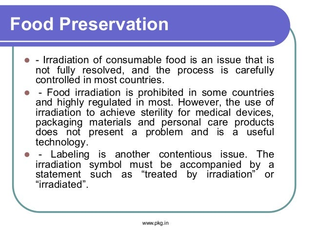 Food Preservation  - Irradiation of consumable food is an issue that is not fully resolved, and the process is carefully ...