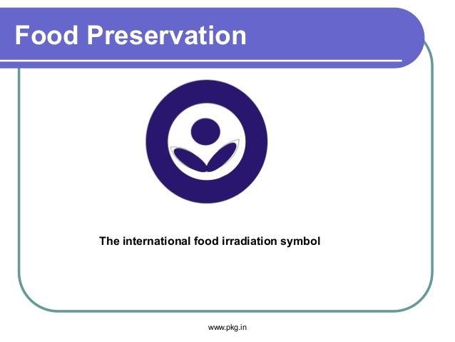 Food Preservation The international food irradiation symbol www.pkg.in