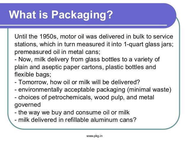 What is Packaging? Until the 1950s, motor oil was delivered in bulk to service stations, which in turn measured it into 1-...