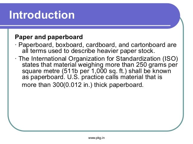 Introduction Paper and paperboard · Paperboard, boxboard, cardboard, and cartonboard are all terms used to describe heavie...