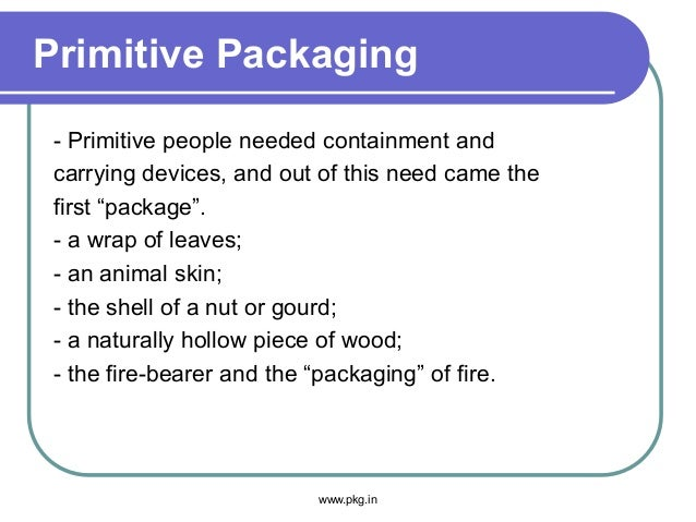 """Primitive Packaging - Primitive people needed containment and carrying devices, and out of this need came the first """"packa..."""