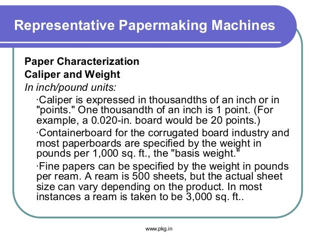 Representative Papermaking Machines Paper Characterization Caliper and Weight In inch/pound units: ·Caliper is expressed i...