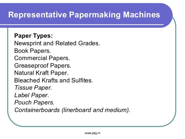 Representative Papermaking Machines Paper Types: Newsprint and Related Grades. Book Papers. Commercial Papers. Greaseproof...