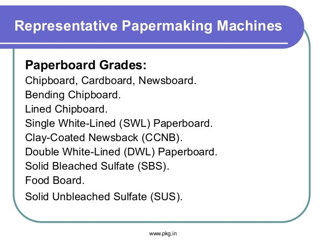Representative Papermaking Machines Paperboard Grades: Chipboard, Cardboard, Newsboard. Bending Chipboard. Lined Chipboard...