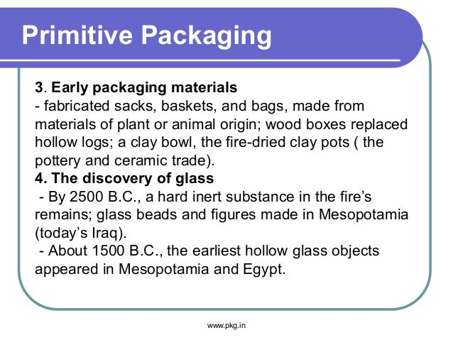 Primitive Packaging 3. Early packaging materials - fabricated sacks, baskets, and bags, made from materials of plant or an...