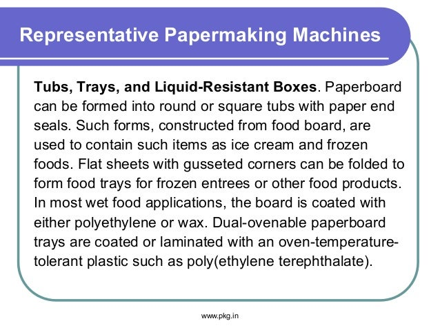 Representative Papermaking Machines Tubs, Trays, and Liquid-Resistant Boxes. Paperboard can be formed into round or square...