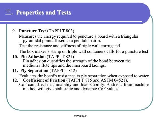 三. Properties and Tests 9. Puncture Test (TAPPI T 803) Measures the energy required to puncture a board with a triangular ...