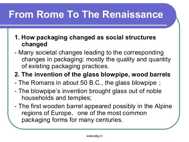 From Rome To The Renaissance 1. How packaging changed as social structures changed - Many societal changes leading to the ...