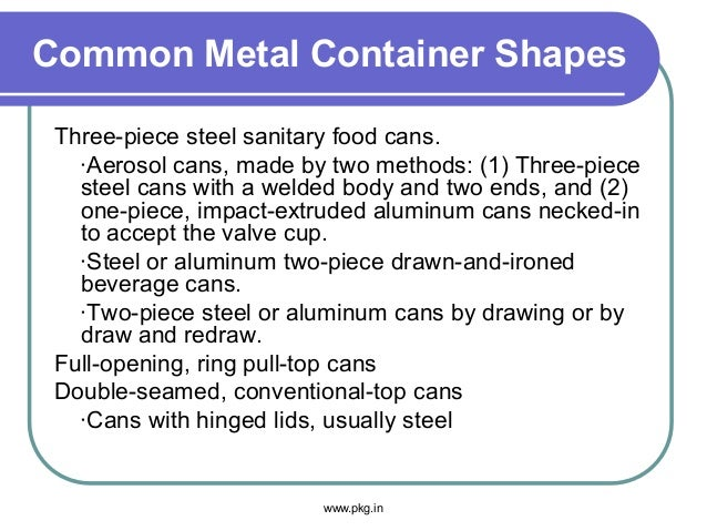 Common Metal Container Shapes Three-piece steel sanitary food cans. ·Aerosol cans, made by two methods: (1) Three-piece st...