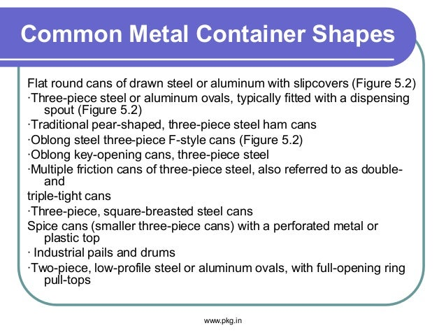 Common Metal Container Shapes Flat round cans of drawn steel or aluminum with slipcovers (Figure 5.2) ·Three-piece steel o...