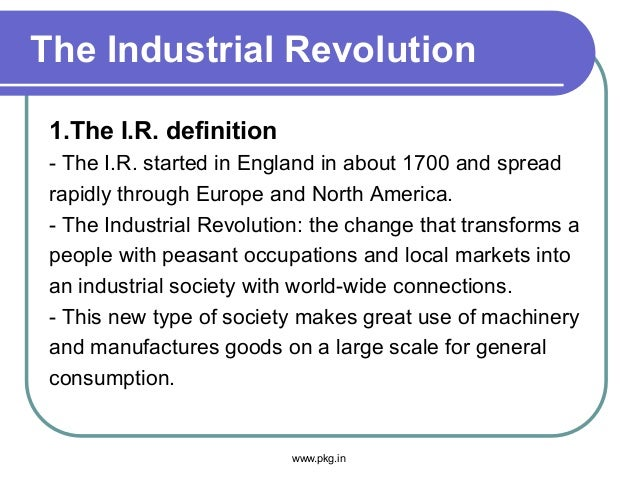 The Industrial Revolution 1.The I.R. definition - The I.R. started in England in about 1700 and spread rapidly through Eur...