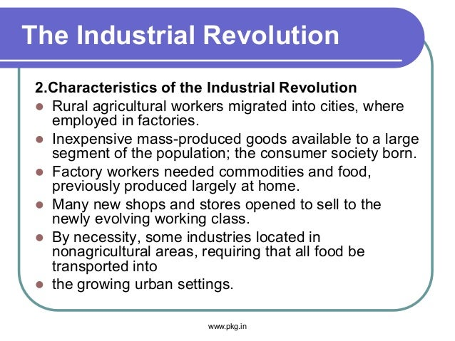 The Industrial Revolution 2.Characteristics of the Industrial Revolution  Rural agricultural workers migrated into cities...