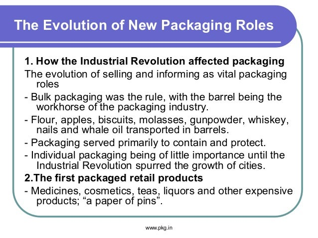The Evolution of New Packaging Roles 1. How the Industrial Revolution affected packaging The evolution of selling and info...