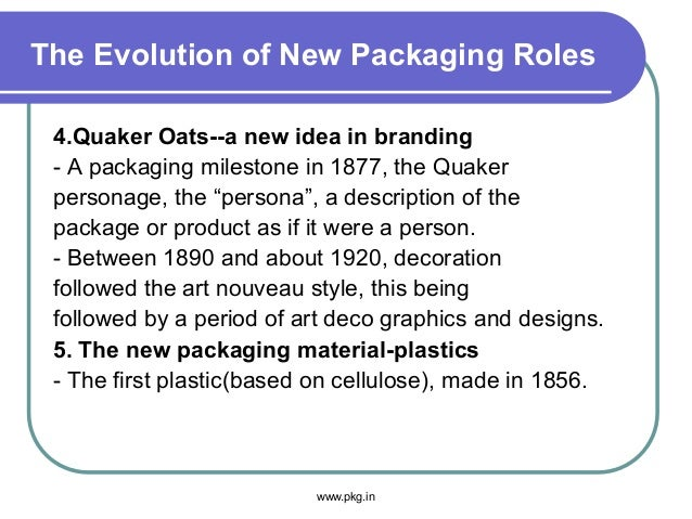 The Evolution of New Packaging Roles 4.Quaker Oats--a new idea in branding - A packaging milestone in 1877, the Quaker per...