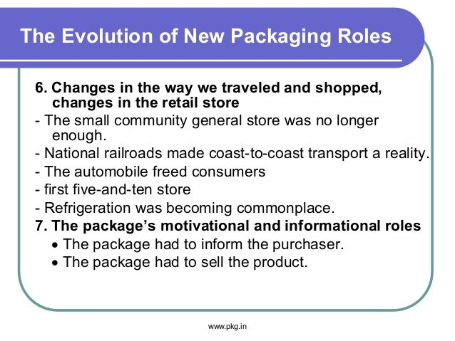 The Evolution of New Packaging Roles 6. Changes in the way we traveled and shopped, changes in the retail store - The smal...