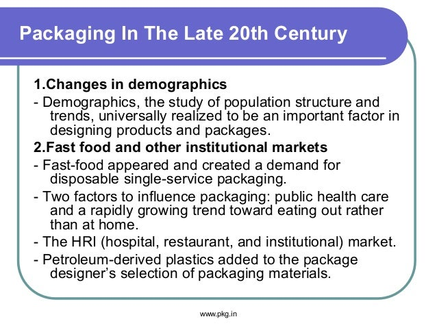 Packaging In The Late 20th Century 1.Changes in demographics - Demographics, the study of population structure and trends,...