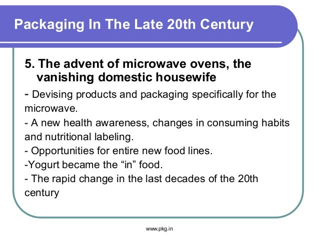 Packaging In The Late 20th Century 5. The advent of microwave ovens, the vanishing domestic housewife - Devising products ...