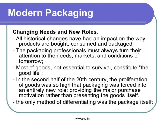 Modern Packaging Changing Needs and New Roles. - All historical changes have had an impact on the way products are bought,...
