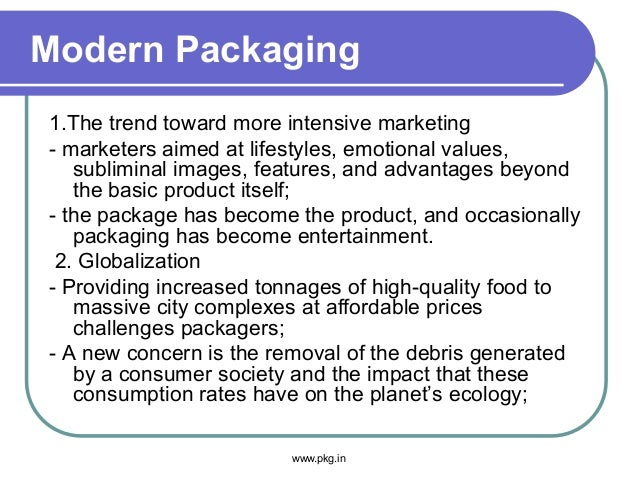 Modern Packaging 1.The trend toward more intensive marketing - marketers aimed at lifestyles, emotional values, subliminal...